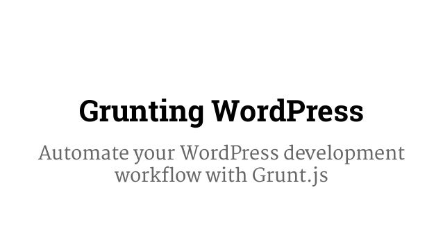 Grunting WordPress  Automate your WordPress development  workflow with Grunt.js