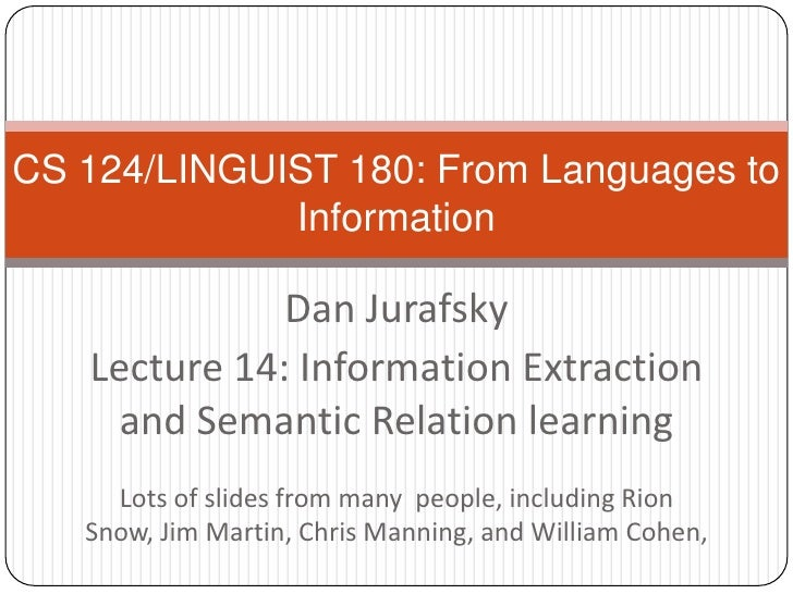 CS 124/LINGUIST 180: From Languages to Information<br />Dan Jurafsky<br />Lecture 14: Information Extraction and Semantic ...