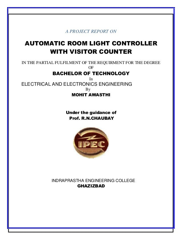 A PROJECT REPORT ON  AUTOMATIC ROOM LIGHT CONTROLLER WITH VISITOR COUNTER IN THE PARTIAL FULFILMENT OF THE REQUIRMENT FOR ...