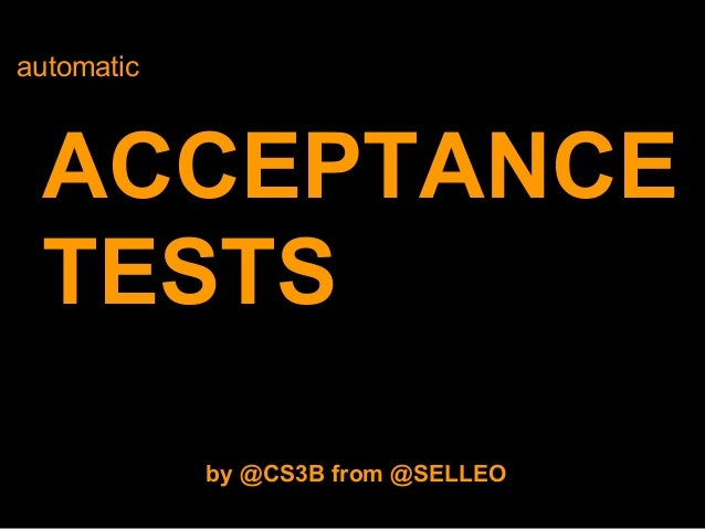 automatic ACCEPTANCE TESTS by @CS3B from @SELLEO