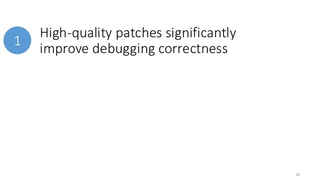 High-quality patches significantly  improve debugging correctness  1  48%  33%  71%  42