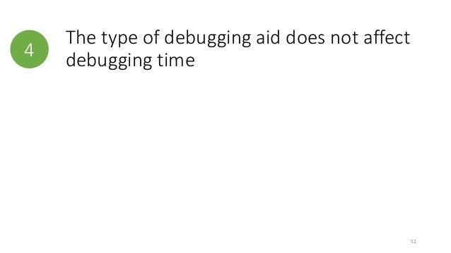 4  The type of debugging aid does not affect  debugging time  51