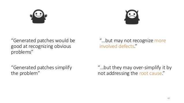 """""""Generated patches would be  good at recognizing obvious  problems""""  """"…but may not recognize more  involved defects.""""  60 ..."""