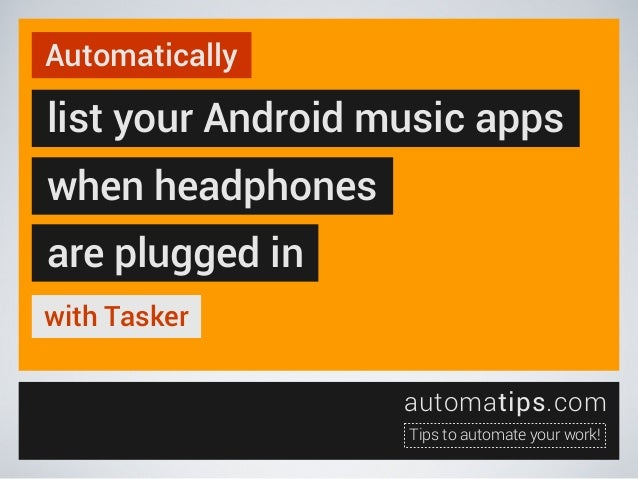 Automatically  list your Android music apps when headphones are plugged in with Tasker automatips.com Tips to automate you...
