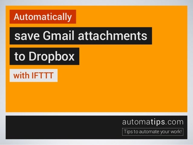 Automatically  save Gmail attachments to Dropbox with IFTTT  automatips.com Tips to automate your work!