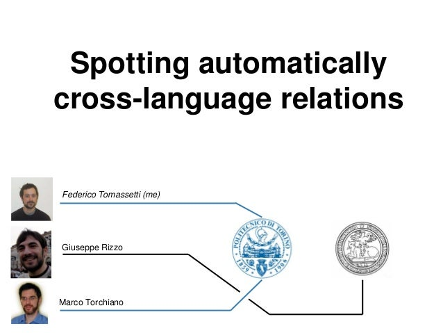 Spotting automatically cross-language relations  Federico Tomassetti (me)  Giuseppe Rizzo  Marco Torchiano