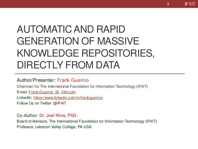 IF4IT AUTOMATIC AND RAPID GENERATION OF MASSIVE KNOWLEDGE REPOSITORIES, DIRECTLY FROM DATA Author/Presenter: Frank Guerino...