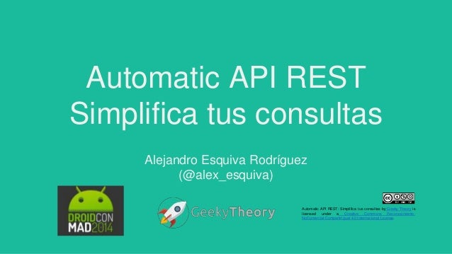 Automatic API REST Simplifica tus consultas Alejandro Esquiva Rodríguez (@alex_esquiva) Automatic API REST: Simplifica tus...