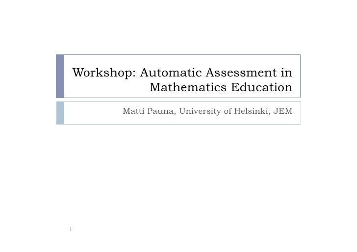 Workshop: Automatic Assessment in            Mathematics Education        Matti Pauna, University of Helsinki, JEM     1