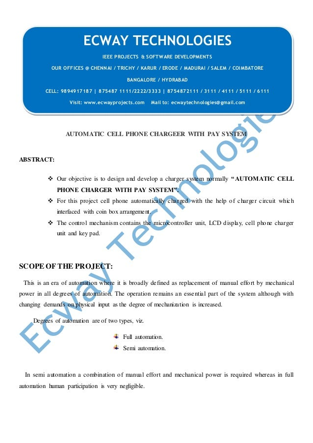 AUTOMATIC CELL PHONE CHARGEER WITH PAY SYSTEM ABSTRACT:  Our objective is to design and develop a charger system normally...