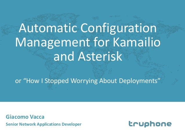 "Automatic Configuration  Management for Kamailio  and Asterisk  or ""How I Stopped Worrying About Deployments""  Giacomo Vac..."