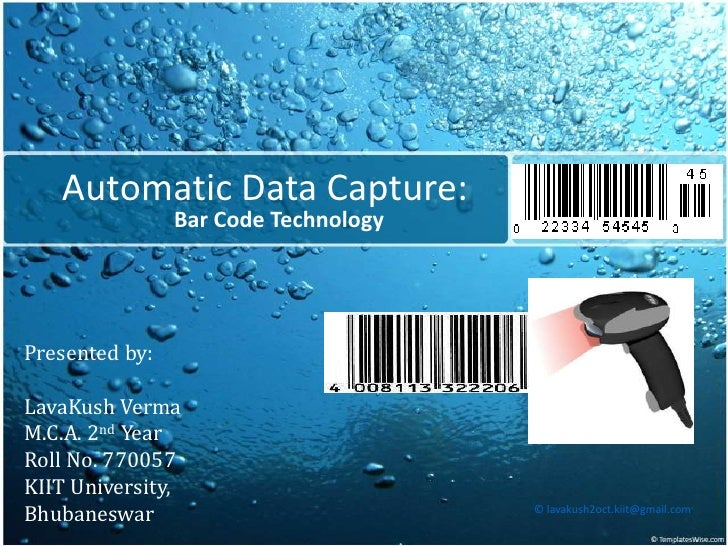 Automatic Data Capture:                Bar Code TechnologyPresented by:LavaKush VermaM.C.A. 2nd YearRoll No. 770057KIIT Un...