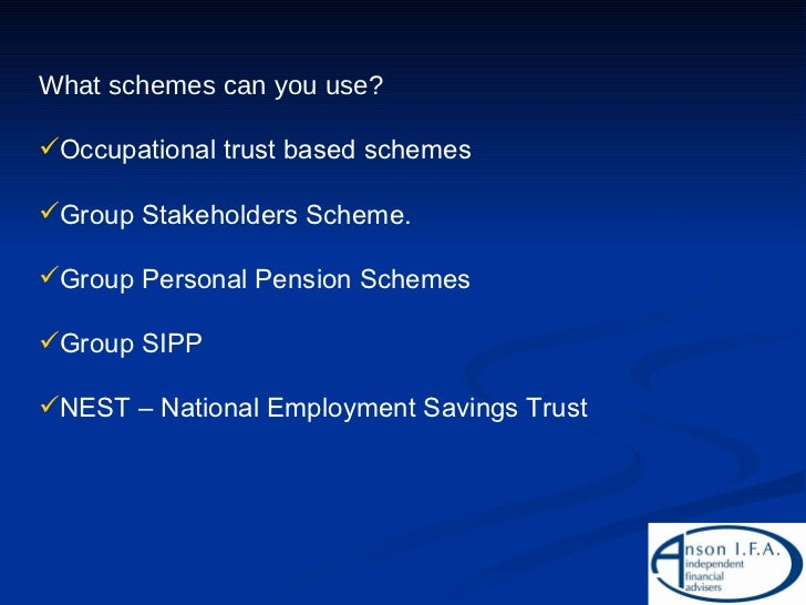<ul><li>What schemes can you use? </li></ul><ul><li>Occupational trust based schemes </li></ul><ul><li>Group Stakeholders ...