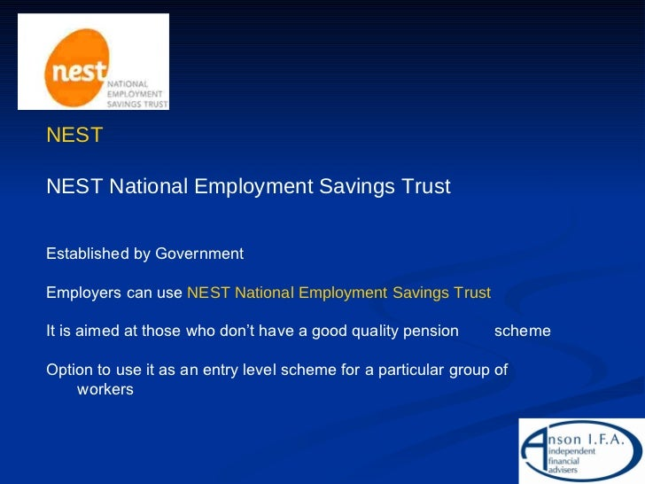 NEST NEST National Employment Savings Trust Established by Government Employers can use  NEST National Employment Savings ...