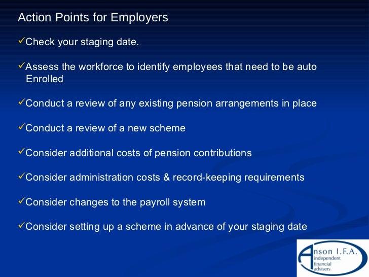 <ul><li>Action Points for Employers </li></ul><ul><li>Check your staging date. </li></ul><ul><li>Assess the workforce to i...