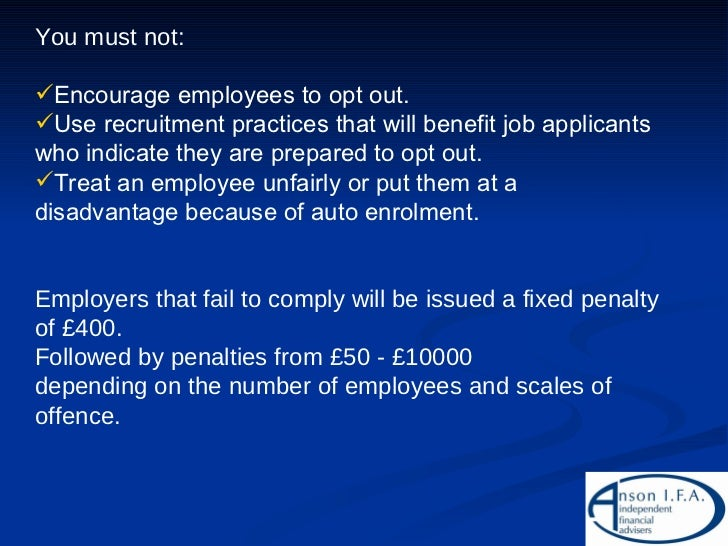 <ul><li>You must not: </li></ul><ul><li>Encourage employees to opt out. </li></ul><ul><li>Use recruitment practices that w...