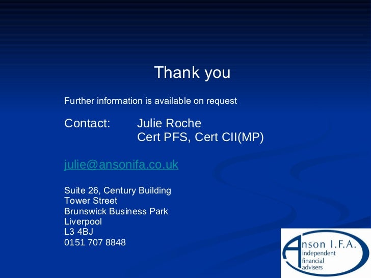 Thank you Further information is available on request Contact: Julie Roche Cert PFS, Cert CII(MP) [email_address] Suite 26...
