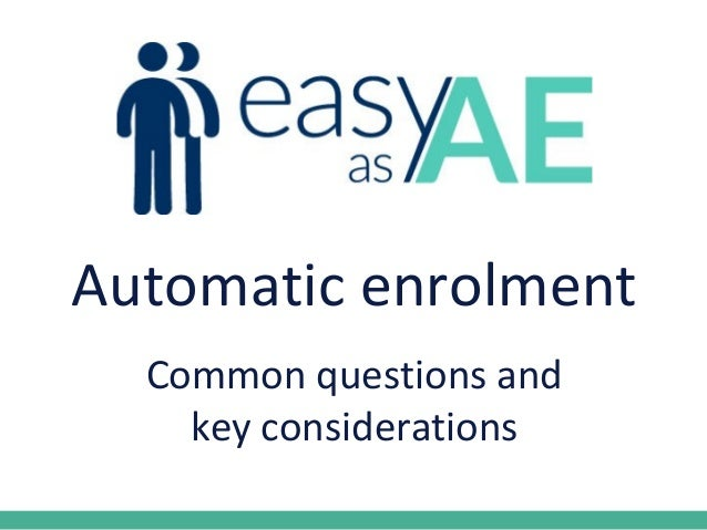 Automatic enrolment Common questions and key considerations