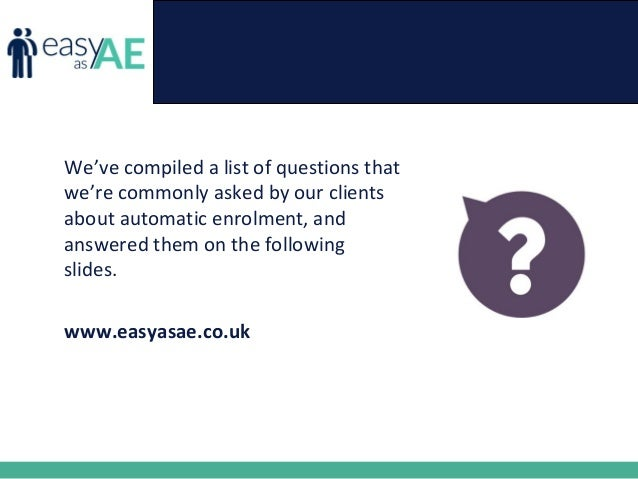 Automatic enrolment - common questions and the answers Slide 2