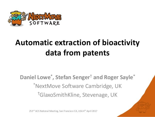 253rd ACS National Meeting, San Francisco CA, USA 4th April 2017 Automatic extraction of bioactivity data from patents Dan...