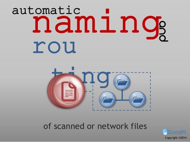naming rou ting of scanned or network files automatic Copyright ©2014