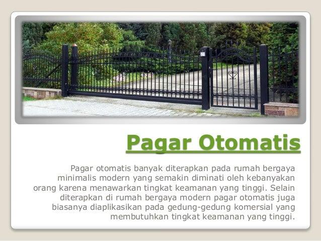 Pagar Otomatis Pagar otomatis banyak diterapkan pada rumah bergaya minimalis modern yang semakin diminati oleh kebanyakan ...