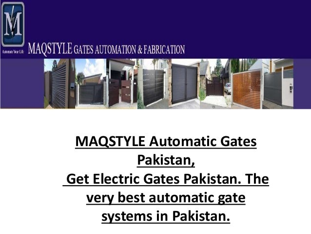 MAQSTYLE Automatic Gates  Pakistan,  Get Electric Gates Pakistan. The  very best automatic gate  systems in Pakistan.