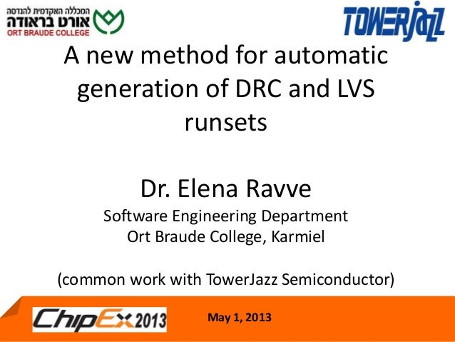 May 1, 2013 1A new method for automaticgeneration of DRC and LVSrunsetsDr. Elena RavveSoftware Engineering DepartmentOrt B...
