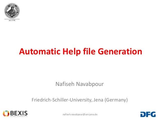 1 Automatic Help file Generation Nafiseh Navabpour Friedrich-Schiller-University, Jena (Germany) nafiseh.navabpour@uni-jen...