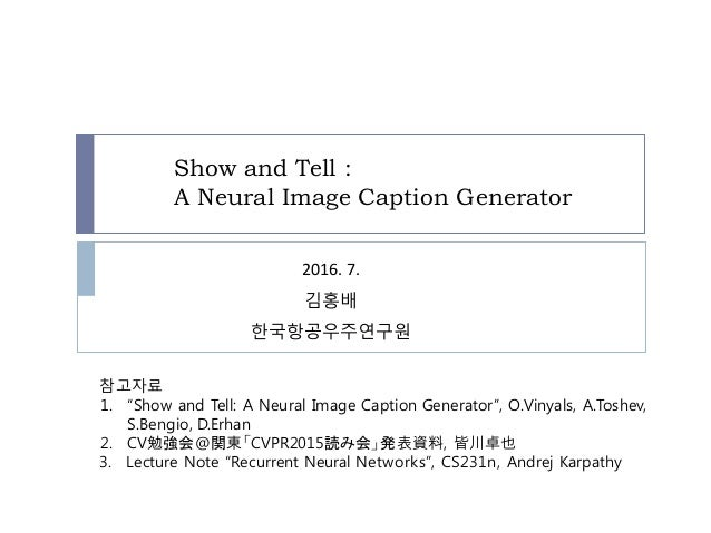 "Show and Tell : A Neural Image Caption Generator 참고자료 1. ""Show and Tell: A Neural Image Caption Generator"", O.Vinyals, A.T..."