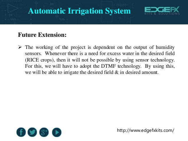 http://www.edgefxkits.com/ Future Extension:  The working of the project is dependent on the output of humidity sensors. ...