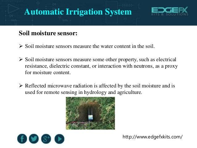 http://www.edgefxkits.com/ Soil moisture sensor:  Soil moisture sensors measure the water content in the soil.  Soil moi...