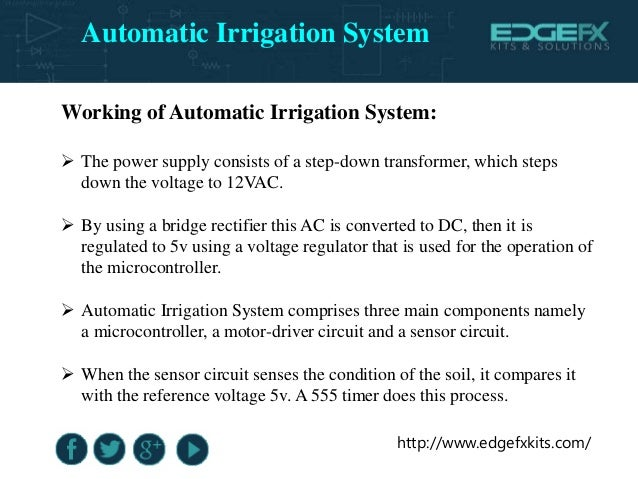 http://www.edgefxkits.com/ Working of Automatic Irrigation System:  The power supply consists of a step-down transformer,...