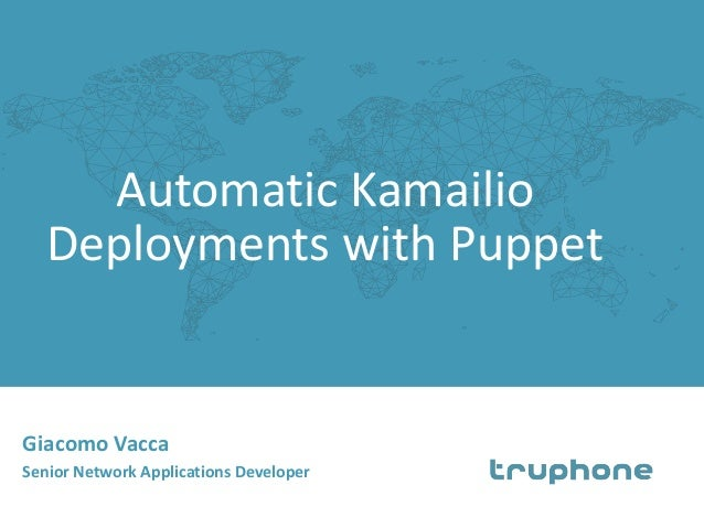 Automatic Kamailio Deployments with Puppet Giacomo Vacca Senior Network Applications Developer