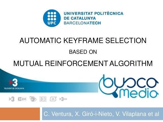 AUTOMATIC KEYFRAME SELECTION BASED ON  MUTUAL REINFORCEMENT ALGORITHM  C. Ventura, X. Giró-i-Nieto, V. Vilaplana et al