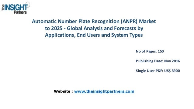 global automatic number plate recognition anpr Automatic number plate recognition market to 2025 - global analysis and forecasts by application (vehicle parking, traffic management, security & surveillance, toll enforcement), system type.