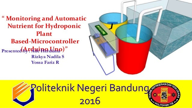 """ Monitoring and Automatic Nutrient for Hydroponic Plant Based-Microcontroller (Arduino Uno)""Presented by : Ade Herdiana R..."