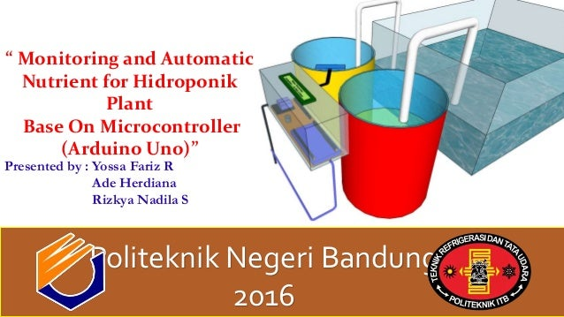 """"""" Monitoring and Automatic Nutrient for Hidroponik Plant Base On Microcontroller (Arduino Uno)"""" Presented by : Yossa Fariz..."""