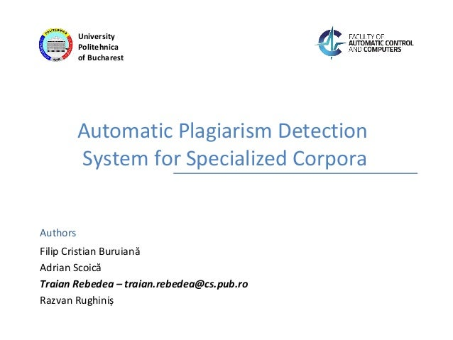 Authors University Politehnica of Bucharest Automatic Plagiarism Detection System for Specialized Corpora Filip Cristian B...