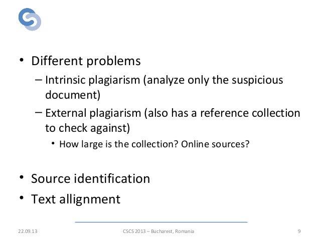 Detection of plagiarism • Different problems – Intrinsic plagiarism (analyze only the suspicious document) – External plag...