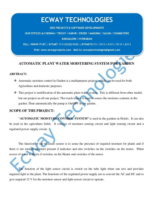 AUTOMATIC PLANT WATER MOISTERING SYSTEM FOR GARDEN ABSTRACT:  Automatic moisture control in Garden is a multipurpose proj...