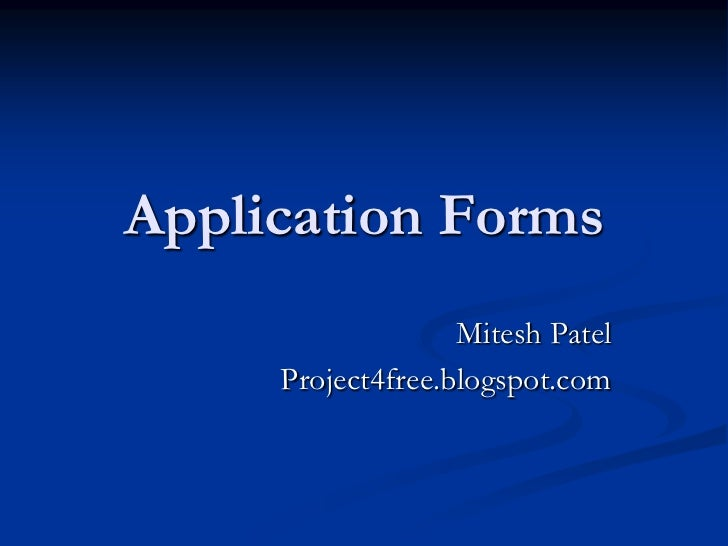 Application Forms                   Mitesh Patel     Project4free.blogspot.com