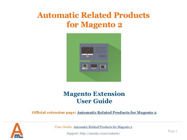 User Guide: Automatic Related Products for Magento 2 Page 1 Automatic Related Products for Magento 2 Magento Extension Use...