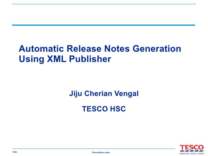 Automatic Release Notes Generation Using XML Publisher Jiju Cherian Vengal TESCO HSC
