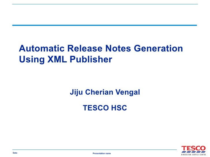 Automatic Release Notes Generation Using XML Publisher Jiju Cherian Vengal TESCO HSC