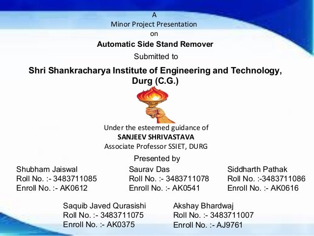 A  Minor Project Presentation  on  Automatic Side Stand Remover  Submitted to  Shri Shankracharya Institute of Engineering...