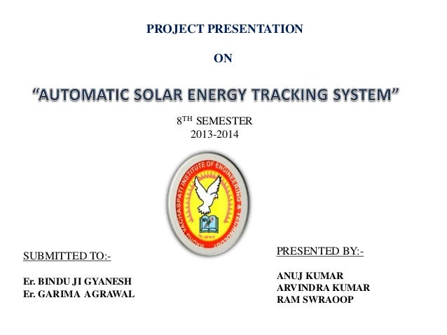 PROJECT PRESENTATION ON PRESENTED BY:- ANUJ KUMAR ARVINDRA KUMAR RAM SWRAOOP 8TH SEMESTER 2013-2014 SUBMITTED TO:- Er. BIN...