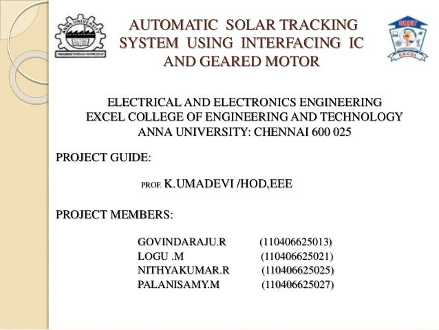 AUTOMATIC SOLAR TRACKING SYSTEM USING INTERFACING IC AND GEARED MOTOR PROJECT GUIDE: PROF. K.UMADEVI /HOD,EEE PROJECT MEMB...