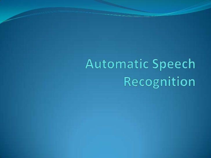 Automatic speech recognition  What is the task?  What are the main difficulties?  How is it approached?  How good is i...