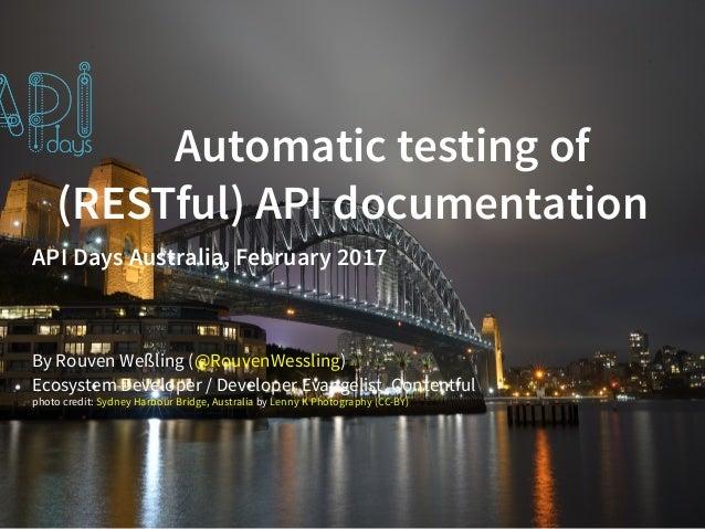 Automatic testing of (RESTful) API documentation API Days Australia, February 2017 By Rouven Weßling ( ) Ecosystem Develop...
